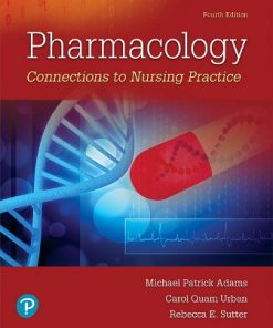 Test Bank for Pharmacology: Connections to Nursing Practice 4th Edition Adams
