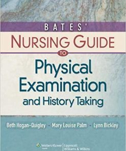 Test Bank for Bates' Nursing Guide to Physical Examination and History Taking 1st Edition by Hogan-Quigley