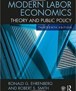 Solution Manual for Modern Labor Economics: Theory and Public Policy 13th Edition Ehrenberg ISBN: 9781138218154