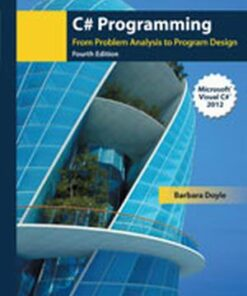 Test Bank for C# Programming: From Problem Analysis to Program Design, 4/e, Doyle ISBN: 9781285096261