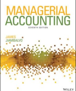 Solution Manual for Managerial Accounting 7th Edition Jiambalvo ISBN: 9781119577706