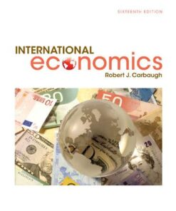Solution Manual for International Economics 16th Edition Carbaugh ISBN: 9781305507449